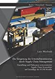 Die Steigerung des Unternehmenswertes durch Supply Chain Management: Darstellung und Diskussion wertorientierter Supply Chain Kennzahlen auf Grundlage des Scor-Modells