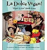 [{ La Dolce Vegan!: Vegan Livin' Made Easy - By Kramer, Sarah ( Author ) Oct - 01- 2005 ( Paperback ) } ]