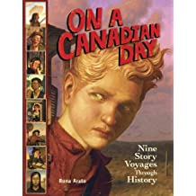On a Canadian Day: Nine Story Voyages Through History by Rona Arato (2009-10-27)