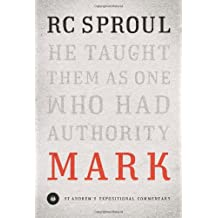 Mark (Saint Andrew's Expository Commentary): He Taught Them as One Who Had Authority (St. Andrew's Expositional Commentary)