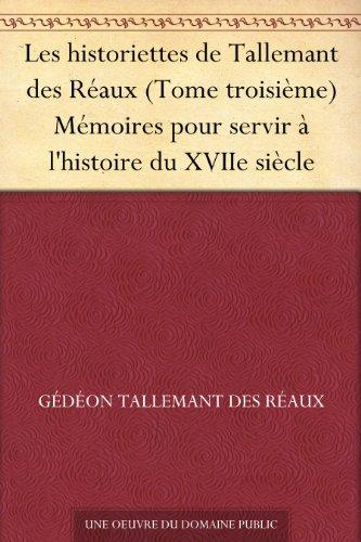 Les historiettes de Tallemant des Raux (Tome troisime) Mmoires pour servir  l'histoire du XVIIe sicle