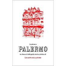 Un giorno a PALERMO: Tre itinerari dalla guida storico artistica di Giuseppe Bellafiore (Italian Edition)