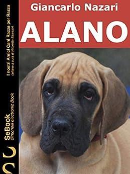 ALANO: I nostri Amici Cani Razza per Razza - 23. di [Nazari, Giancarlo]