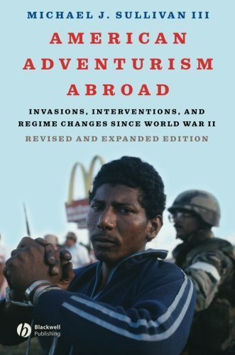 American Adventurism Abroad: Invasions, Interventions, and Regime Changes Since World War II 1st edition by Sullivan III, Michael J. (2007) Paperback