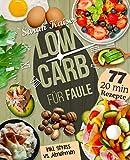 Low Carb für Faule: Das Kochbuch für Beschäftigte und Faule - 77 leckere 20 Minuten-Rezepte und wertvolle Tipps zum Zeit sparen für ein unkompliziertes Abnehmen