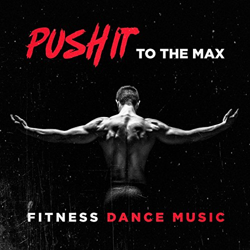 Push it to the Max Fitness Dance Music
