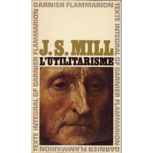 John Stuart Mill. L'Utilitarisme : EUtilitarianisme. Traduction, chronologie, préface et notes par Georges Tanesse