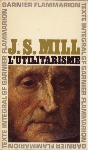 John Stuart Mill. L'Utilitarisme : EUtilitarianisme. Traduction, chronologie, préface et notes par Georges Tanesse par John Stuart Mill