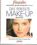 Das Perfekte Make-up. freundin. Der große Ratgeber. Die besten Profi- Tips für jeden Typ.