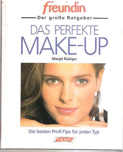 Das Perfekte Make-up. freundin. Der große Ratgeber. Die besten Profi- Tips für jeden Typ. -