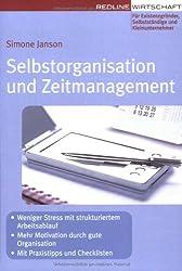 Selbstorganisation und Zeitmanagement: Mit Praxistipps und Checklisten (Erfolgreich Selbstständig)