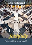 Living Faithfully: Following Christ in Everyday Life