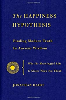 The Happiness Hypothesis: Finding Modern Truth in Ancient Wisdom von [Haidt, Jonathan]