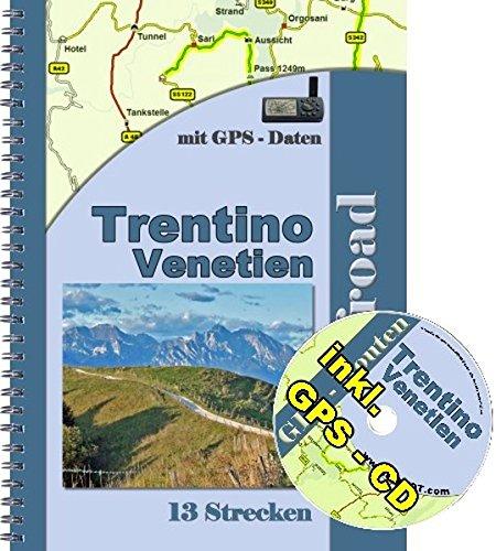 13 Strecken On- Offroad in Trentino und Venetien für Geländewagen und Enduro( inkl. GPS - Daten CD ): 13 Strecken in Norditalien zwischen Trentino und Venetien mit einer GPS Daten CD fürs Navi