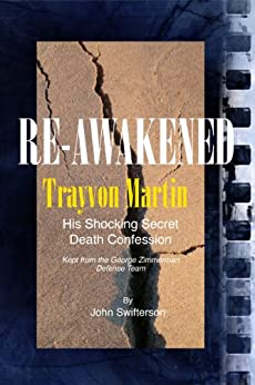 Re-Awakened Trayvon Martin His Shocking Secret Death Confession Kept from the George Zimmerman Defense Team (English Edition) di [Swifterson, John]