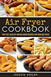 #4: Air Fryer Cookbook: 200 Outstanding, Unbelievable And Fantastic Recipes For Your Air Fryer