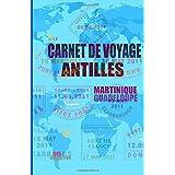 Les Antilles. Carnet de voyage: Agenda de voyage Guadeloupe et Martinique. Carte des îles. Journal de bord activités, hôtel, road trip et budget jour. (Carnets de voyage)