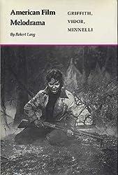 American Film Melodrama: Griffith, Vidor, Minnelli