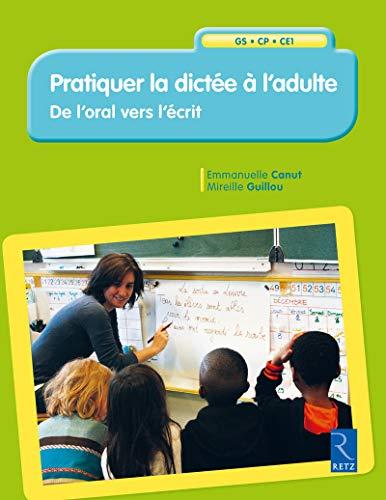 Pratiquer la dictée à l'adulte - De l'oral vers l'écrit