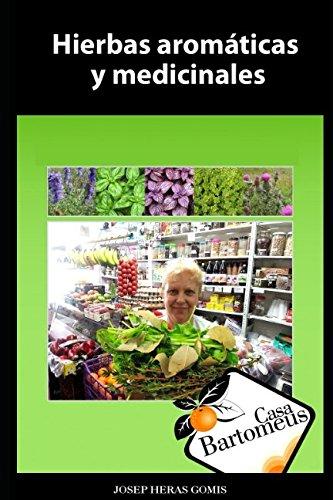 Hierbas aromáticas y medicinales: Recopilatorio de 56 hierbas aromáticas y medicinales. Fotos, descripciones, usos medicinales y gastronómicos. (Casa Bartomeus)
