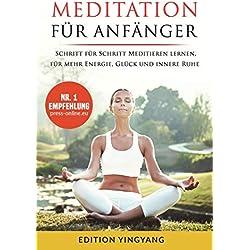 Meditation für Anfänger: Schritt für Schritt Meditieren lernen, für mehr Energie, Glück und innere Ruhe. (unterschiedliche Methoden für Jedermann)