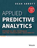 Applied Predictive Analytics: Principles and Techniques for The Professional Data Analyst (MISL-WILEY)