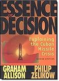 Allison: Essen of Decision Making_p2: Explaining the Cuban Missile Crisis (Alternative Etext Formats)