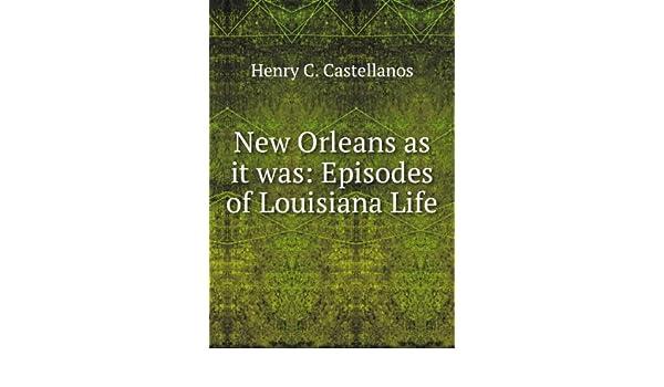 New Orleans as it was  Episodes of Louisiana Life  Amazon.co.uk  Henry C.  Castellanos  Books 8b7c8f240e4