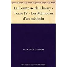 La Comtesse de Charny - Tome IV - Les Mémoires d'un médecin (French Edition)