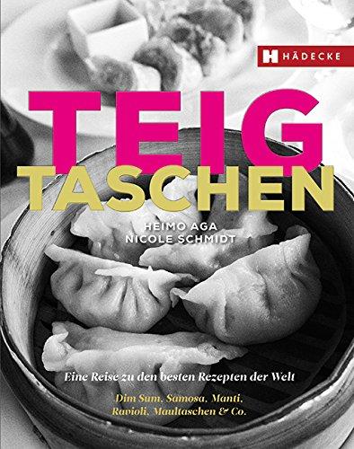 Preisvergleich Produktbild Teigtaschen: Eine Reise zu den besten Rezepten der Welt – Dim Sum, Samosa, Manti, Ravioli, Maultaschen & Co.