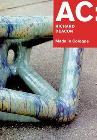 Ac: Richard Deacon: Made In Cologne by Gerhard Kolberg (2003-08-02)