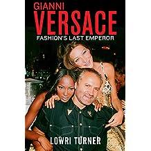 Gianni Versace: Fashion's Last Emperor (English Edition)