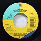 Chicago 45 RPM What kind of Man would I Be? / 25 or 6 to 4