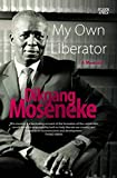 Front cover for the book My Own Liberator: A Memoir by Dikgang Moseneke