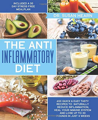 The Anti Inflammatory Diet: 650 Quick & Easy Tasty Recipes to Naturally Reduce Inflammation, Heal your Immune System and Lose up to 30 Pounds in just 4 Weeks | Included a 30 Day Stress Free Meal Plan