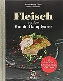 Fleisch aus dem Dampfgarer: Rind, Kalb, Schwein, Geflügel, Wild, Lamm - Susanne Kuttnig-Urbanz, Friedrich Pinteritsch