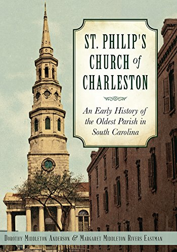 St. Philip's Church of Charleston: An Early History of the Oldest Parish in South Carolina (None) (English Edition)