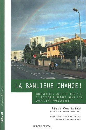 La Banlieue change ! : Inégalités, justice sociale et action publique dans les quartiers populaires