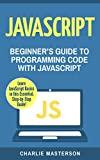 JavaScript: Beginner's Guide to Programming Code with JavaScript (JavaScript, Java, Python, Programming, Code, Project Management, Computer Programming Book 1)