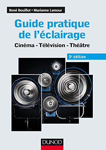 Guide pratique de l'clairage - 5e d. : Cinma - Tlvision - Thtre (Audio-Photo-Vido)