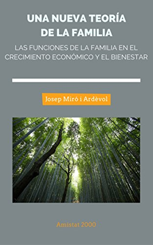 Una nueva teoría de la familia: Las funciones de la familia en el crecimiento económica y el bienestar por Josep Miró i Ardèvol