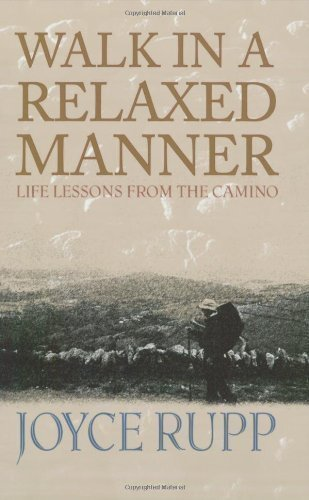 Walk in a Relaxed Manner: Life Lessons from the Camino by Joyce Rupp (10/31/2005)