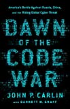 Dawn of the Code War: America's Battle Against Russia, China, and the Rising Global Cyber Threat (English Edition)