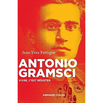 Antonio Gramsci - Vivre, c'est résister