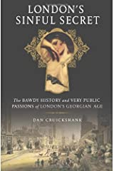 London's Sinful Secret: The Bawdy History and Very Public Passions of London's Georgian Age Hardcover