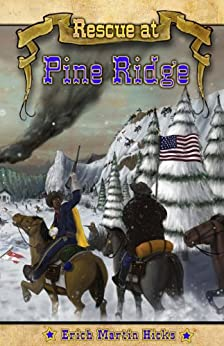 Rescue at Pine Ridge: Based on a True American Story (English Edition) von [Hicks, Erich Martin]