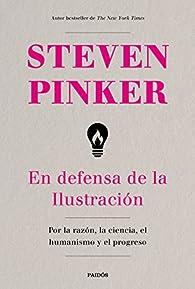 En defensa de la Ilustración: Por la razón, la ciencia, el humanismo y el progreso par Steven Pinker