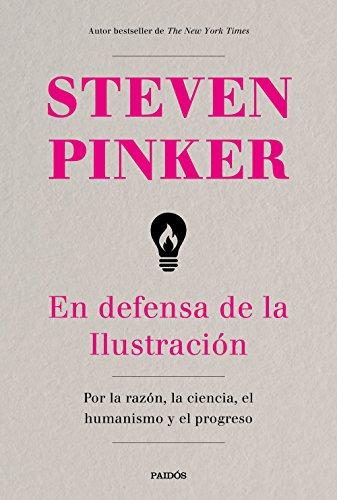 En defensa de la Ilustración: Por la razón, la ciencia, el humanismo y el progreso (Contextos) por Steven Pinker