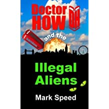 Doctor How and the Illegal Aliens: Doctor How book one (Volume 1) by Speed, Mark (2014) Paperback