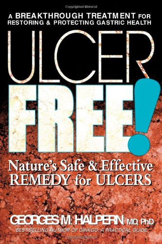 Ulcer Free!: Nature's Safe & Effective Remedy for Ulcers: Nature's Safe and Effective Alternatives